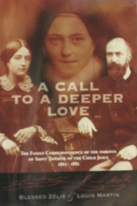 A CALL TO A DEEPER LOVE The Family Correspondence of the Parents of Saint Therese of the Child Jesus by BLESSED ZELIE & LOUIS MARTIN