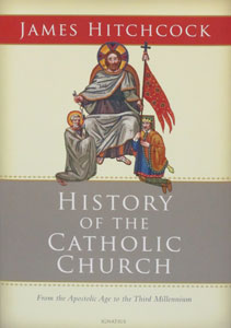 HISTORY OF THE CATHOLIC CHURCH From the Apostolic Age to the Third Millennium by JAMES HITCHCOCK