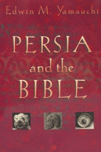 PERSIA AND THE BIBLE by Edwin M. Yamauchi, with foreword by Donald J. Wiseman.