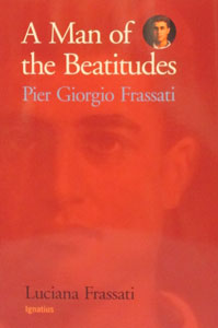 A MAN OF THE BEATITUDES - Pier Giorgio Frassati by Luciana Frassati.