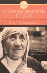 SOMETHING BEAUTIFUL FOR GOD by Malcolm Muggeridge.