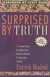 SURPRISED BY TRUTH edited by Patrick Madrid.