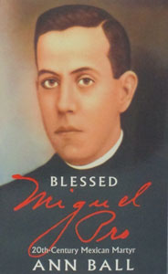 BLESSED MIGUEL PRO 20th-Century Mexican Martyr by Ann Ball.