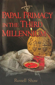 PAPAL PRIMACY IN THE THIRD MILLENIUM by Russell Shaw.