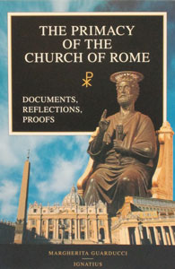 THE PRIMACY OF THE CHURCH OF ROME-Documents, Reflections, Proofs, by Magherita Guarducci.