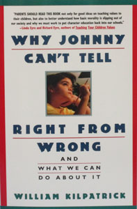 WHY JOHNNY CAN'T TELL RIGHT FROM WRONG by William Kilpatrick.