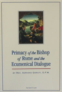 PRIMACY OF THE BISHOP OF ROME AND THE ECUMENICAL DIALOGUE by Rev. Adriano Garuti, O.F.M.