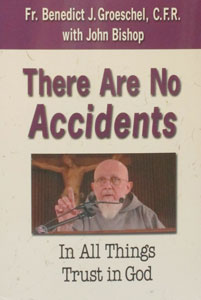 THERE ARE NO ACCIDENTS, In All Things Trust in God by Fr. Benedict Groeschel, C.F.R.