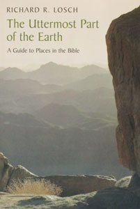 THE UTTERMOST PART OF THE EARTH A Guide to Places in the Bible by Richard Losch.