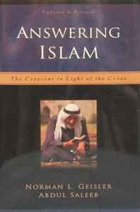 ANSWERING ISLAM by Norman Geisler and Abdul Saleeb. Updated and Revised.