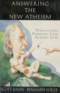 ANSWERING THE NEW ATHEISM Dismantling Dawkins' Case Against God by SCOTT HAHN and BENJAMIN WIKER