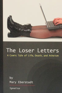 THE LOSER LETTERS A Comic Tale of Life, Death, and Atheism by MARY EBERSTADT