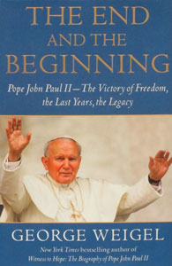 THE END AND THE BEGINNING, Pope John Paul II ~ The Victory of Freedom, the Last Years, the Legacy by GEORGE WEIGEL