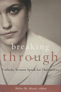 BREAKING THROUGH Catholic Women Speak for Themselves HELEN M. ALVARE Editor
