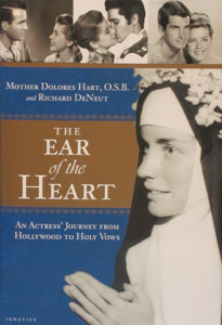 THE EAR OF THE HEART An Actress' Journey from Hollywood to Holy Vows by Mother Dolores Hart O.S.B. and Richard DeNeut
