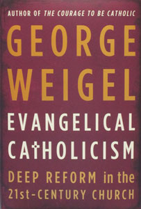 EVANGELICAL CATHOLICISM Deep Reform in the 21st Century Church by George Weigel