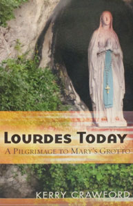 LOURDES TODAY A Pilgrimage to Mary's Grotto by KERRY CRAWFORD