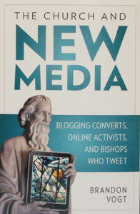 THE CHURCH AND NEW MEDIA Blogging Converts, Online Activists, and Bishops Who Tweet by BRANDON VOGT