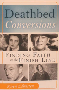 DEATHBED CONVERSIONS Finding Faith at the Finish Line by KAREN EDMISTEN