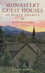 MONASTERY GUEST HOUSES OF NORTH AMERICA A Visitor's Guide 5th Edition by ROBERT J. REGALBUTO