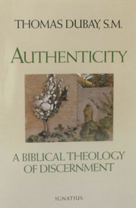 AUTHENTICITY A Biblical Theology of Discernment by Thomas Dubay, S.M.