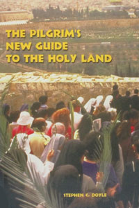 THE PILGRIM'S NEW GUIDE TO THE HOLY LAND by FR. STEPHEN C. DOYLE