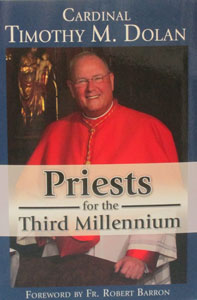 PRIESTS FOR THE THIRD MILLENNIUM by Cardinal Timothy M. Dolan.