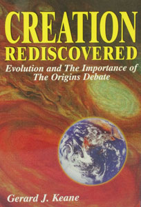 CREATION REDISCOVERED Evolution and the Importance of the Origins Debate by Gerard Keane.