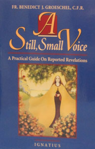 A STILL, SMALL VOICE A Practical Guide on Reported Revelations by Fr. Benedict J. Groeschel, S.F.R.