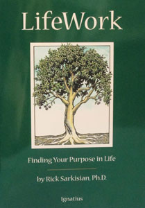 LIFEWORK, Finding Your Purpose in Life. by Rick Sarkisian, Ph.D.