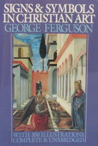SIGNS AND SYMBOLS IN CHRISTIAN ART by George Ferguson.