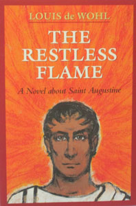 THE RESTLESS FLAME A Novel about Saint Augustine by Louis de Wohl