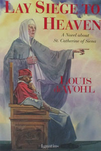 LAY SIEGE TO HEAVEN A Novel about St. Catherine of Siena by Louis de Wohl