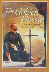 THE GOLDEN THREAD - A Novel About St. Ignatius Loyola by Louis de Wohl