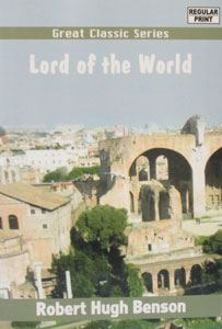 LORD OF THE WORLD by Msgr. Robert Hugh Benson