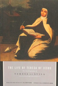 THE LIFE OF TERESA OF JESUS THE AUTOBIOGRAPHY OF ST. TERESA OF AVILA translated by Allison Peers.