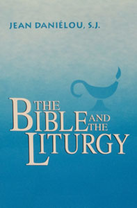 THE BIBLE AND THE LITURGY by Jean Cardinal Danielou, S.J.
