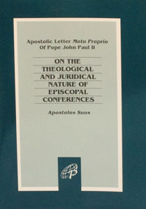 ON THE THEOLOGICAL AND JURIDICAL NATURE OF EPISCOPAL CONFERENCES (Apostolos Suos)