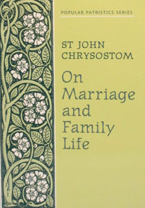 ON MARRIAGE AND FAMILY LIFE by St. John Chrysostom