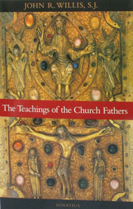 THE TEACHINGS OF THE CHURCH FATHERS by John R. Willis, S.J.
