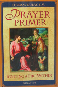 PRAYER PRIMER - Igniting a Fire Within by Fr. Thomas Dubay, S.M.