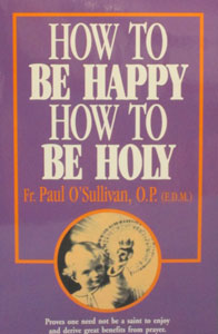 HOW TO BE HAPPY, HOW TO BE HOLY by Paul O'Sullivan, O.P.