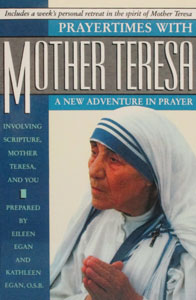 PRAYERTIMES WITH MOTHER TERESA, A New Adventure in Prayer.
