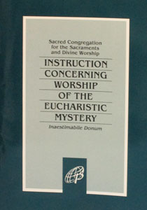 INSTRUCTION ON WORSHIP OF THE EUCHARISTIC MYSTERY (Inaestimabile Donum).