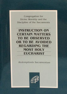 INSTRUCTION ON CERTAIN MATTERS TO BE OBSERVED OR TO BE AVOIDED REGARDING THE MOST HOLY EUCHARIST (Redemptionis Sacramentum)