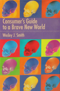 CONSUMER'S GUIDE TO A BRAVE NEW WORLD by Wesley J. Smith.