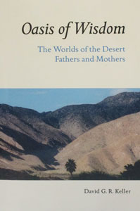 OASIS OF WISDOM The Worlds of the Desert Fathers and Mothers by David G. R. Keller.