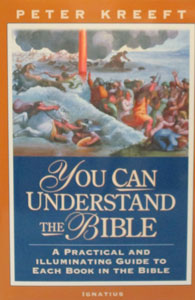YOU CAN UNDERSTAND THE BIBLE A Practical and Illuminating Guide to Each Book in the Bible by Peter Kreeft