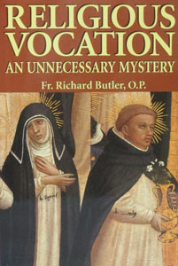 RELIGIOUS VOCATION: An Unnecessary Mystery By Fr. Richard Butler, O.P.
