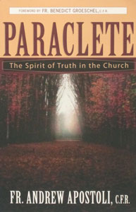 PARACLETE, The Spirit of Truth in the Church by Fr. Andrew Apostoli, C.F.R.